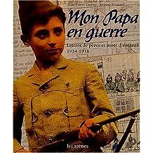 Mon Papa en guerre : Lettres de pères et mots d'enfants, 1914-1918