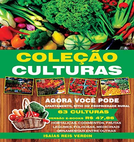 COLEÇÃO CULTURAS: Guia Prático de cultivo urbano e rural (1) (Portuguese Edition) por ISAIAS REIS VERDIN
