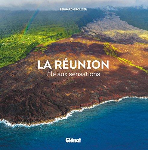 La Réunion: L'île aux sensations par Bernard Grollier