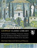 A Handbook of Moral Theology, Based on the 'Lehrbuch der Moraltheologie' of the Late Antony Koch, D.D. Volume I