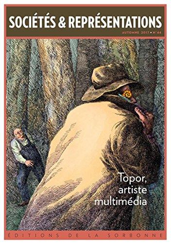 Topor, artiste multimédia: Sociétés et représentations - Automne 2017 n° 44 par Bertrand Tillier