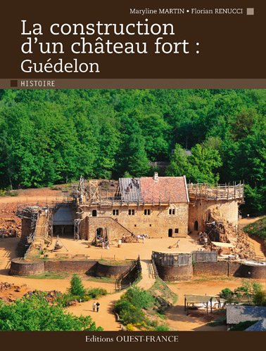 LA CONSTRUCTION D'UN CHATEAU FORT:GUEDELON