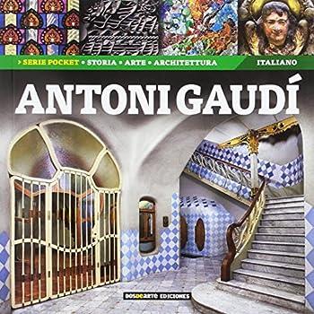 Antoni Gaudi: Historia, Arte Y Arquitectura