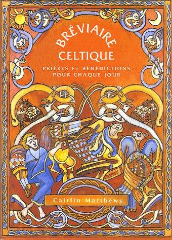 Bréviaire celtique : Prières et bénédictions pour chaque jour par Caitlin Matthews