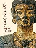 Méroé - Un empire sur le Nil