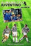 Almanacco Juventino - Volume 7 Gli anni '90 (Almanacco Juventino - Tutte le partite ufficiali della Juventus)