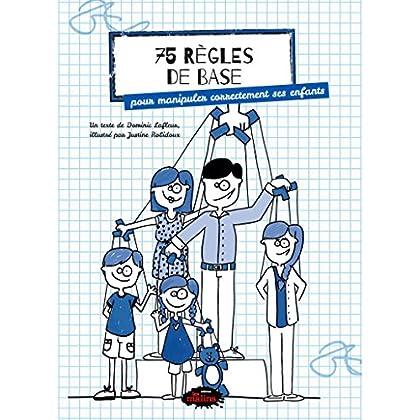 75 Regles de Base pour Manipuler Correctement Ses Enfants