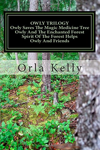 OWLY TRILOGY Owly Saves The Magic Medicine Tree Owly And The Enchanted Forest Spirit Of The Forest Helps Owly And Friends. (Owly Series, Band 1)