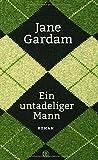 Ein untadeliger Mann: Roman von Jane Gardam