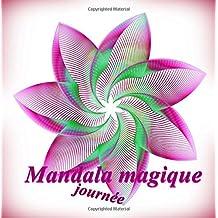 Mandala magique journèe - coloriages pour adultes: Coloriage anti-stress
