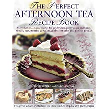 The Perfect Afternoon Tea Recipe Book: More Than 160 Classic Recipes for Sandwiches, Pretty Cakes and Bakes, Biscuits, Bars, Pastries, Cupcakes, Celebration Cakes and Glorious Gateaux