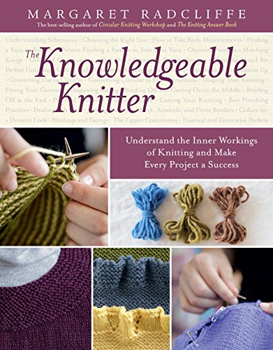 The Knowledgeable Knitter: Understand the Inner Workings of Knitting and Make Every Project a Success (English Edition)
