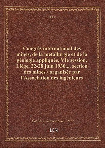 Congrès international des mines, de la métallurgie et de la géologie appliquée, VIe session, Liège, par XXX