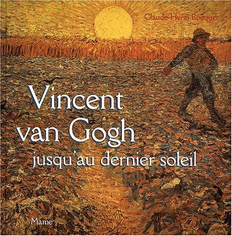 Vincent Van Gogh, jusqu'au dernier soleil