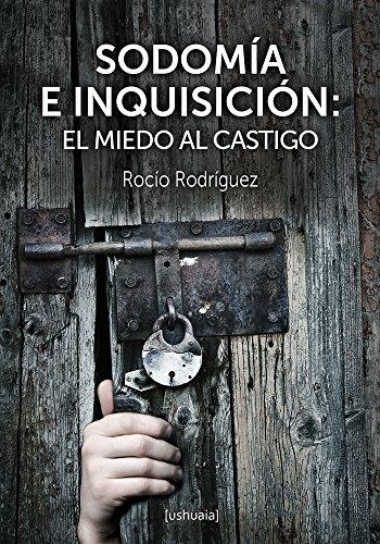 Sodomía e Inquisición: El miedo al castigo (Ensayo) por Rocío Rodríguez