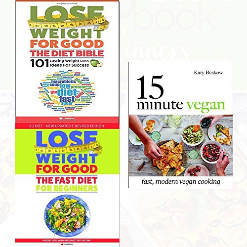 15 minute vegan fast, modern vegan cooking[hardcover],lose weight for good fast diet for beginners and the diet bible 3 books collection set - weight loss with intermittent fasting,101 lasting weight