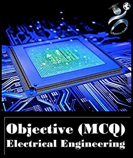 Objective Electrical Engineering: Electrical Engineering Objective (MCQ)  With Interview Questions And Answers By