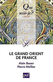Le Grand Orient de France: « Que sais-je ? » n° 3607 (French Edition) by [Bauer, Alain, Mollier, Pierre]