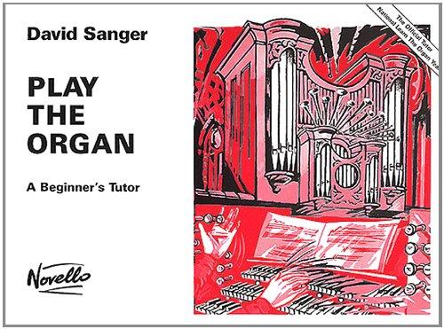 Sanger Play The Organ: Noten für Orgel: A Beginner's Tutor