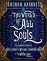 The World of All Souls: The Complete Guide to A Discovery of Witches, Shadow of Night, and The Book of Life par Harkness