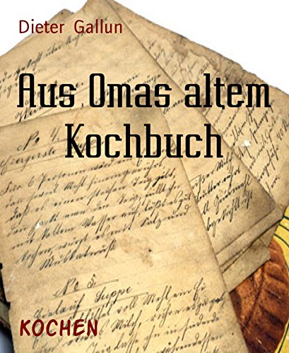 aus-omas-altem-kochbuch-rezepte-um-das-jahr-1900-german-edition