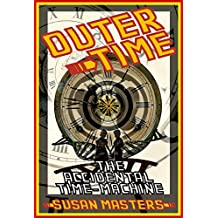 OUTER-TIME - THE ACCIDENTAL TIME MACHINE: Or How The World's First Time Machine Saved The World (also published as 'RE-GENERATION') (A MAX WEISSMAN STORY Book 1)
