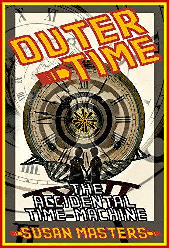 outer-time-the-accidental-time-machine-or-how-the-worlds-first-time-machine-saved-the-world-also-pub