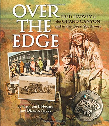 Over the Edge: Fred Harvey at the Grand Canyon and in the Great Southwest - Fred Harvey-grand Canyon