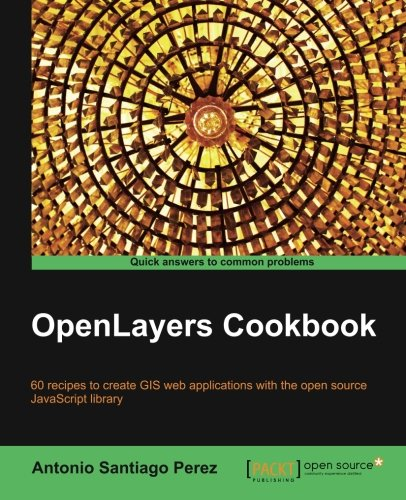 Openlayers Cookbook (Quick Answers to Common Problems) por Antonio Santiago Perez