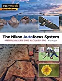 The Nikon Autofocus System: Mastering Focus for Sharp Images Every Time