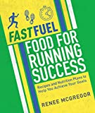 Fast Fuel: Food for Running Success: Delicious Recipes and Nutrition Plans to Achieve Your Goals (English Edition)
