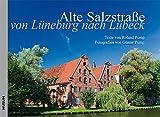 Die Alte Salzstraße: Von Lüneburg nach Lübeck - Roland Pump