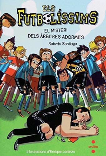 Els Futbolíssims 1: El misteri dels àrbitres adormits (Los Futbolísimos) por Roberto Santiago