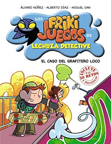 El caso del grafitero loco: Los frikijuegos de Lechuza Detective (Literatura Infantil (6-11 Años) - Lechuza Detective)