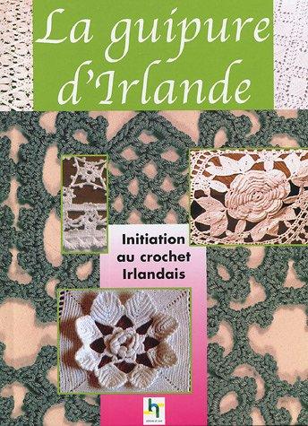 La guipure d'Irlande : Le crochet irlandais, prestigieuses dentelles