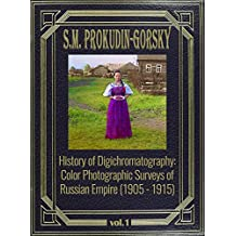 History of Digichromatography: Color Photographic Surveys of Russian Empire (1905 - 1915) (English Edition)