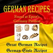German Recipes from Epcot's Germany Pavilion (Walt Disney World Resort): Book1: Great German Recipes - Book 2: Germany Style Recipes (English Edition)