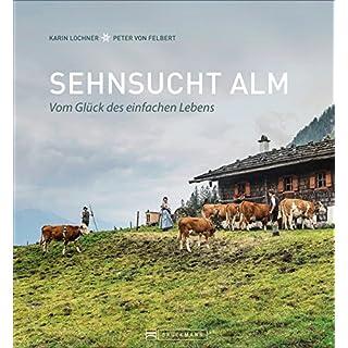 Bildband Alpen: Sehnsucht Alm. Vom Glück des einfachen Lebens. Einzigartige Fotografie und Erzählungen aus dem Alm-Alltag bieten Einblicke in das Almleben der bayerischen Alpen.