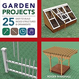 Garden Projects: 25 Easy-to-Build Wood Structures & Ornaments par [Marshall, Roger]