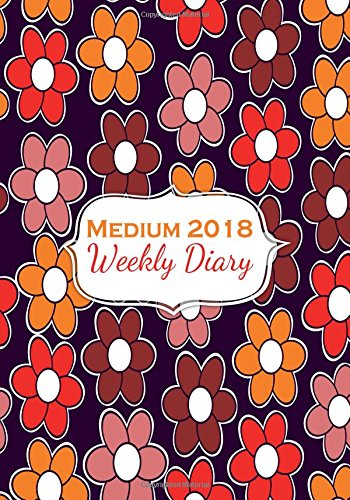 Medium 2018 Weekly Diary: Monthly At A Glance Calendar Schedule Diary Organizer Planner With Inspirational Quotes (Medium Planners)