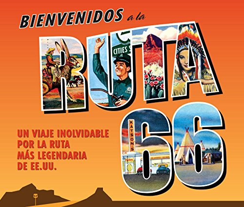 Bienvenidos a la ruta 66 / Greetings from Route 66: Un viaje inolvidable por la ruta mas legendaria de EE.UU. / The Ultimate Road Trip Back Through Time Along America's Main Street por From Grijalbo Mondadori Sa