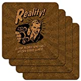 Reality is for People Who Can't Afford Video Games Funny Humor Low Profile Novelty Kork Untersetzer Set