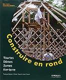 Construire en rond : Yourtes, domes, zomes, ker-terre