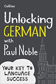Unlocking German with Paul Noble: Your key to language success with the bestselling language coach