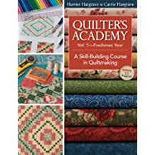Quilters Academy Vol. 1 Freshman Year: A Skill-Building Course in Quiltmaking (Quilter\'s Academy)