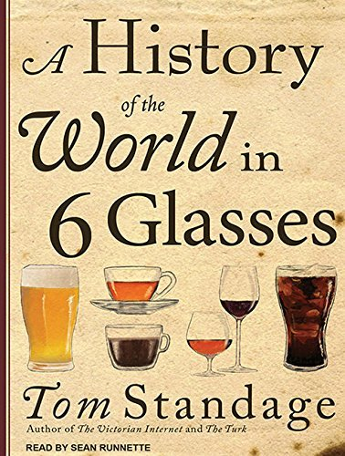 A History of the World in 6 Glasses by Tom Standage (2011-03-25)