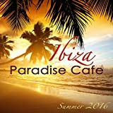 Ibiza Paradise Café Summer 2016 - Sexy Chill Songs, Chill Out Party Music from Playa del Mar to Blue Hotel, Electro House Lounge Bar Music