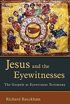 Jesus and the Eyewitnesses: The Gospels as Eyewitness Testimony von [Bauckham, Richard]