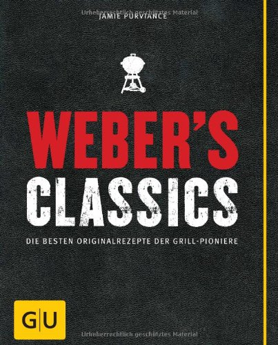 Buchseite und Rezensionen zu 'Weber's Classics: Die besten Originalrezepte der Grill-Pioniere (GU Weber Grillen)' von Jamie Purviance