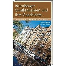 Nürnberger Straßennamen und ihre Geschichte - Von Arminius dem Cherusker bis Graf von Zeppelin